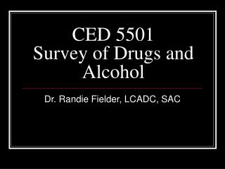 CED 5501 Survey of Drugs and Alcohol