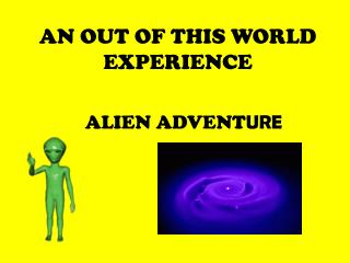 AN OUT OF THIS WORLD EXPERIENCE
