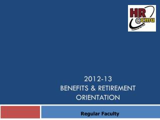 2012-13 BENEFITS & Retirement Orientation