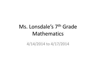 Ms. Lonsdale's 7 th  Grade Mathematics