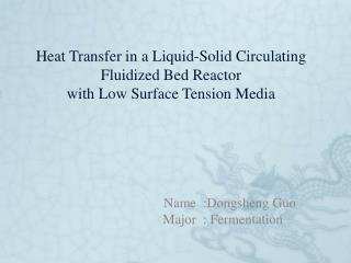 Heat Transfer in a Liquid-Solid Circulating Fluidized Bed Reactor  with Low Surface Tension Media