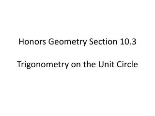 Honors Geometry Section 10.3 Trigonometry on the Unit Circle