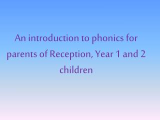 An introduction to phonics for parents of Reception, Year 1 and 2 children
