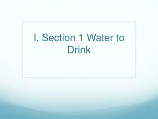 I. Section 1 Water to Drink