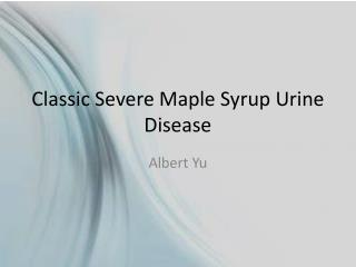 Classic Severe Maple Syrup Urine Disease