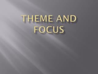 Theme and focus