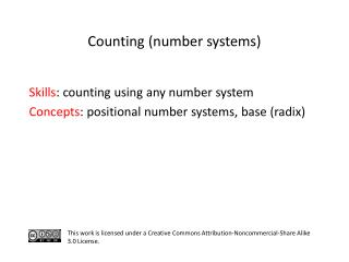 S kills : counting using any number system C oncepts : positional number systems, base (radix)
