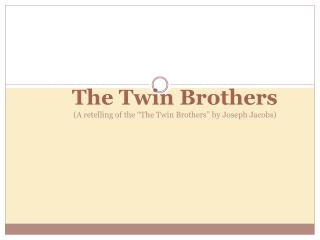 "The Twin Brothers (A retelling of the ""The Twin Brothers"" by  Joseph  Jacobs )"
