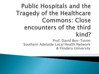 Public Hospitals and the Tragedy of the Healthcare Commons: Close encounters of the third kind?