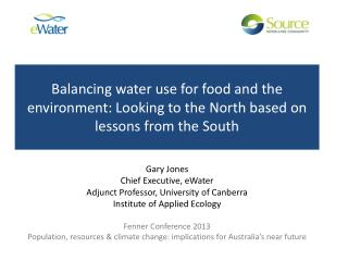 Gary Jones Chief Executive, eWater Adjunct Professor, University of Canberra