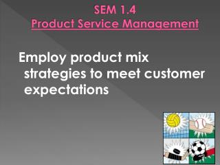 SEM 1.4  Product Service Management