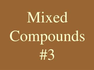 Mixed  Compounds #3
