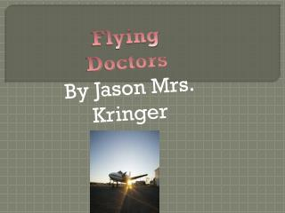 Flying  Doctors By Jason Mrs.  Kringer