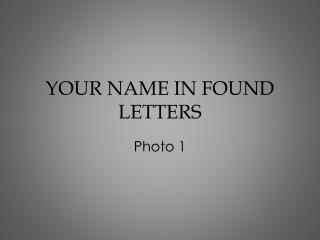 YOUR NAME IN FOUND LETTERS