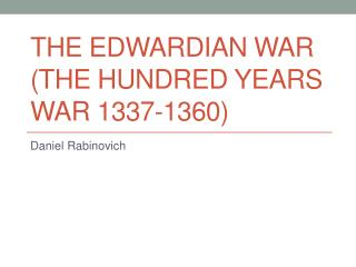 The Edwardian War (The Hundred  Years  War 1337- 1360 )