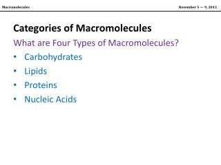 Categories of Macromolecules What are Four Types of Macromolecules? Carbohydrates Lipids Proteins