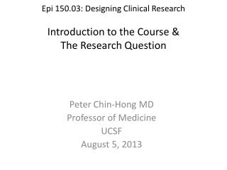 Epi  150.03: Designing Clinical Research Introduction to the Course & The Research Question