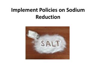 Implement Policies on Sodium Reduction