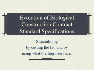 Evolution of Biological Construction Contract  Standard Specifications