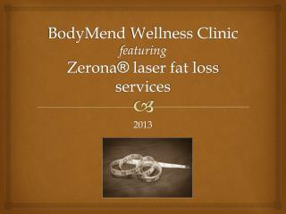 BodyMend  Wellness Clinic featuring Zerona ®  laser fat  loss services