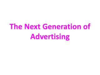 The Next Generation of Advertising