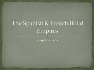 The Spanish & French Build Empires
