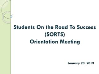 Students On the Road To Success  ( SORTS) Orientation Meeting