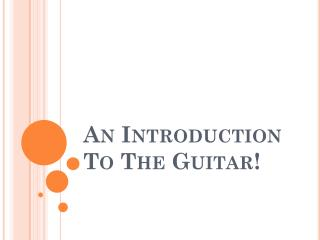 An Introduction To The Guitar!