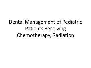 Dental Management of Pediatric Patients Receiving Chemotherapy, Radiation
