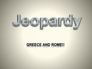 Greece and Rome!!