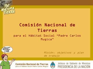 """Comisión Nacional de Tierras para el Hábitat Social """"Padre Carlos Mugica"""""""