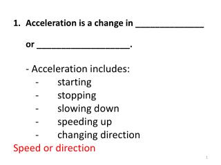 Acceleration is a change in ______________ or ___________________.        - Acceleration includes: