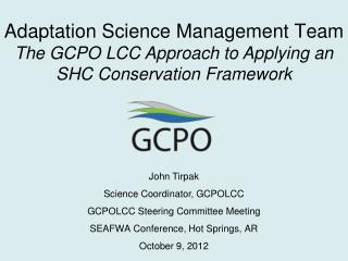 John Tirpak Science Coordinator, GCPOLCC GCPOLCC Steering Committee Meeting