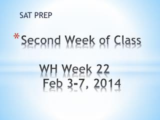 Second Week of Class     WH Week 22       Feb 3-7, 2014