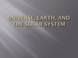 Universe, Earth, and The Solar System