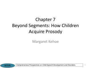 Chapter  7 Beyond Segments: How Children  Acquire Prosody