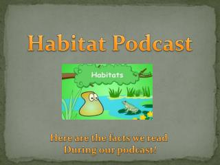 Habitat Podcast Here are the facts we read  During our podcast!
