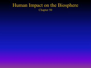 Human Impact on the Biosphere  Chapter 50