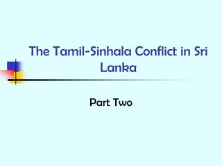 The Tamil-Sinhala Conflict in Sri Lanka