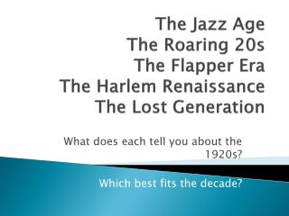 The Jazz Age The Roaring 20s The Flapper Era The Harlem Renaissance The Lost Generation