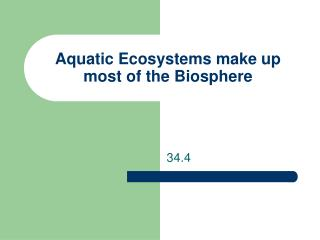 Aquatic Ecosystems make up most of the Biosphere
