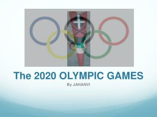 The 2020  OLYMPIC GAMES