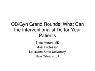 OB/Gyn Grand Rounds: What Can the Interventionalist Do for Your Patients