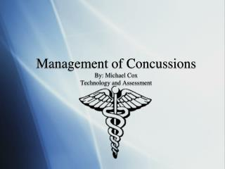 Management of Concussions By: Michael Cox Technology and Assessment
