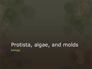 Protista, algae, and molds