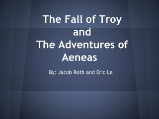The Fall of Troy and  The Adventures of Aeneas
