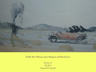 Traffic Flow Distance-time Diagram and Shockwaves Lecture 14 CE 2710 Norman W. Garrick