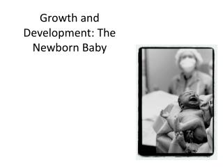 Growth and Development: The Newborn Baby