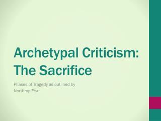 Archetypal Criticism: The Sacrific e