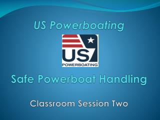 US Powerboating Safe Powerboat Handling  Classroom Session Two